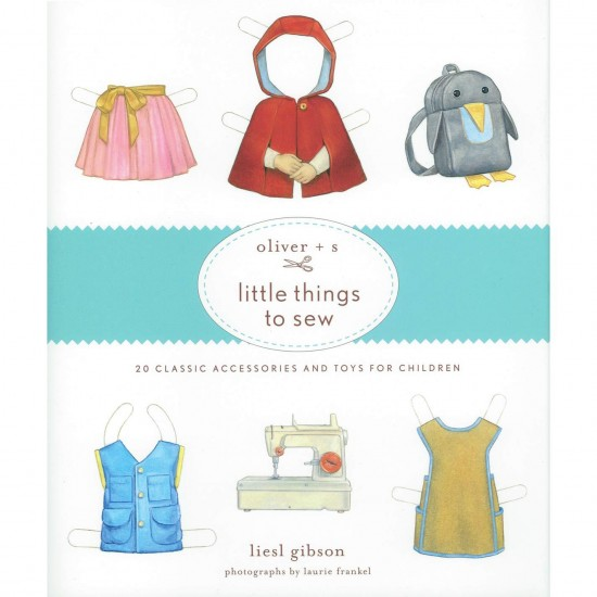 Oliver + S Little Things to Sew Craft and Sewing Projects for Kids